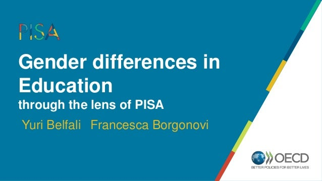 Yuri Belfali Gender differences in Education through the lens of PISA Francesca Borgonovi
