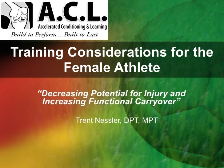 """Training Considerations for the Female Athlete <ul><li>"""" Decreasing Potential for Injury and Increasing Functional Carryov..."""