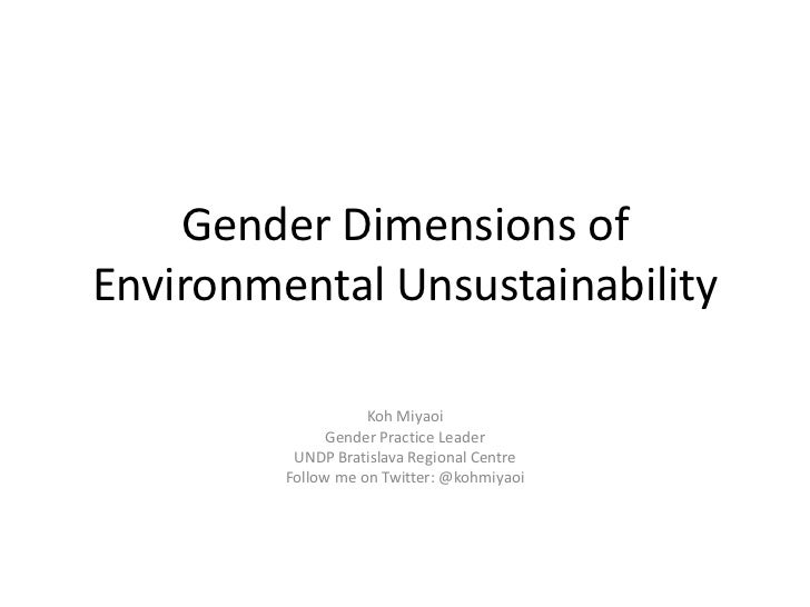 Gender Dimensions ofEnvironmental Unsustainability                    Koh Miyaoi               Gender Practice Leader     ...