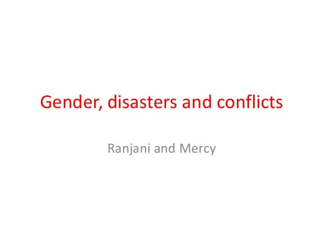 Gender, disasters and conflicts Ranjani and Mercy