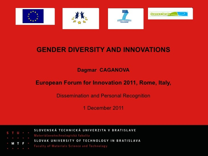 GENDER DIVERSITY AND INNOVATIONS               Dagmar CAGANOVAEuropean Forum for Innovation 2011, Rome, Italy,       Disse...