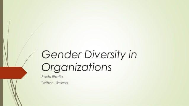 Gender Diversity in Organizations Ruchi Bhatia Twitter - @rucsb