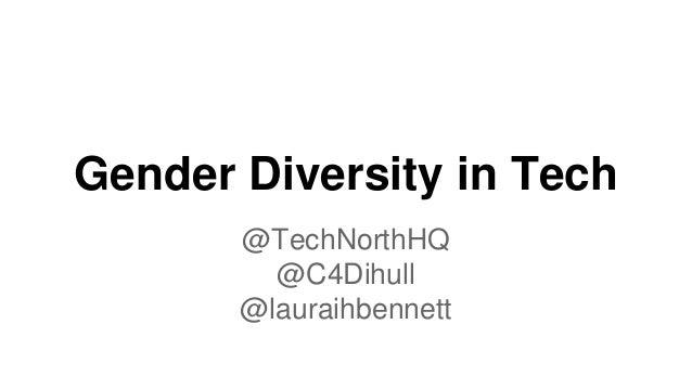 Gender Diversity in Tech @TechNorthHQ @C4Dihull @lauraihbennett