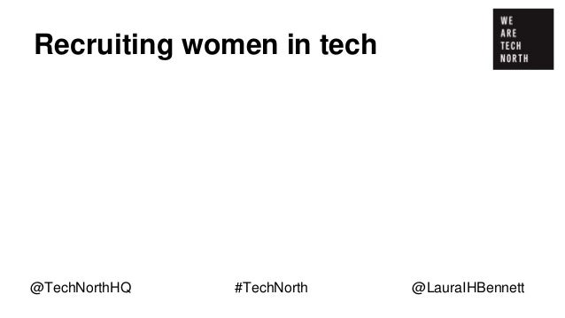 Recruiting women in tech Many women are put off from applying for jobs in tech… @TechNorthHQ #TechNorth @LauraIHBennett