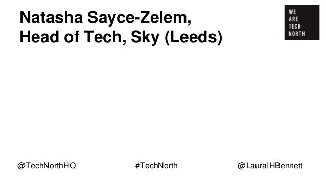 """Natasha Sayce-Zelem, Head of Tech, Sky (Leeds) """"We are working on attracting and retaining female talent because gender-ba..."""