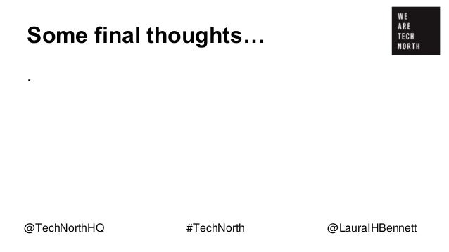 Some final thoughts… Be confident in what YOU bring to the sector. @TechNorthHQ #TechNorth @LauraIHBennett