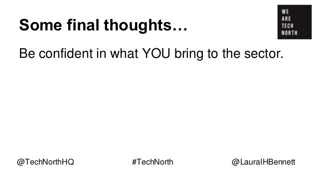 Some final thoughts… Be confident in what YOU bring to the sector. At its best, tech is very inclusive. @TechNorthHQ #Tech...