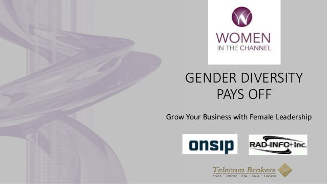 GENDER DIVERSITY PAYS OFF Grow Your Business with Female Leadership