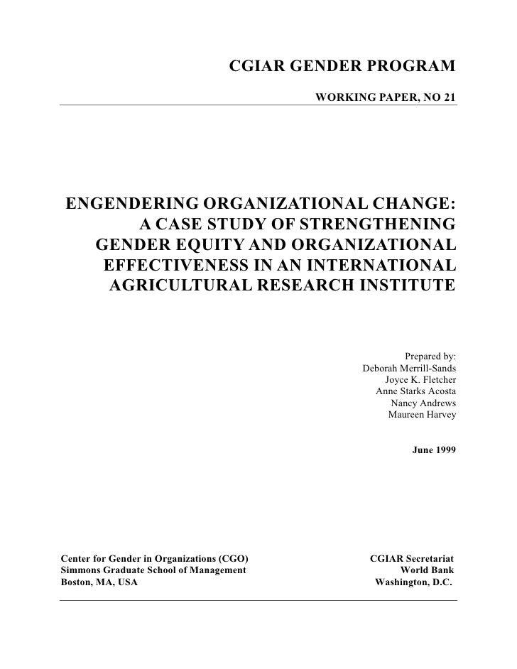 CGIAR GENDER PROGRAM                                           WORKING PAPER, NO 21ENGENDERING ORGANIZATIONAL CHANGE:     ...