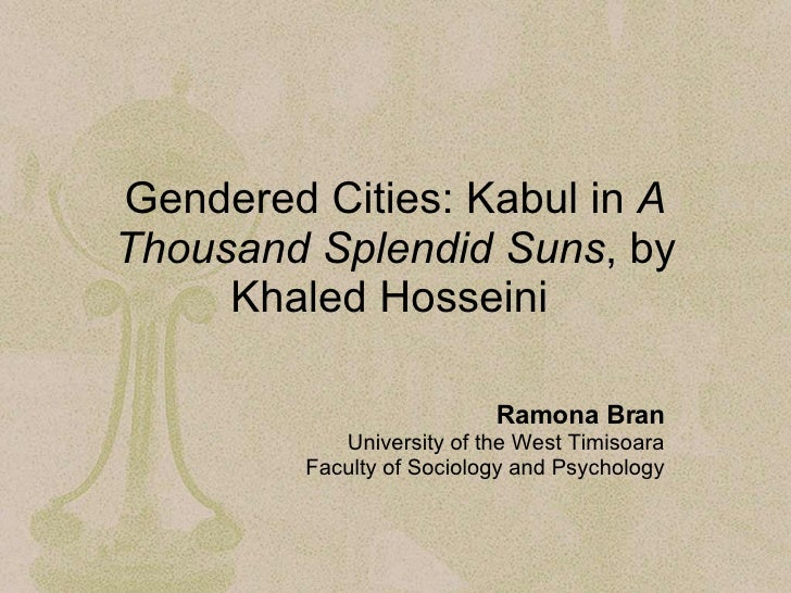 Gendered Cities: Kabul in  A Thousand Splendid Suns , by Khaled Hosseini   Ramona Bran University of the West Timisoara Fa...