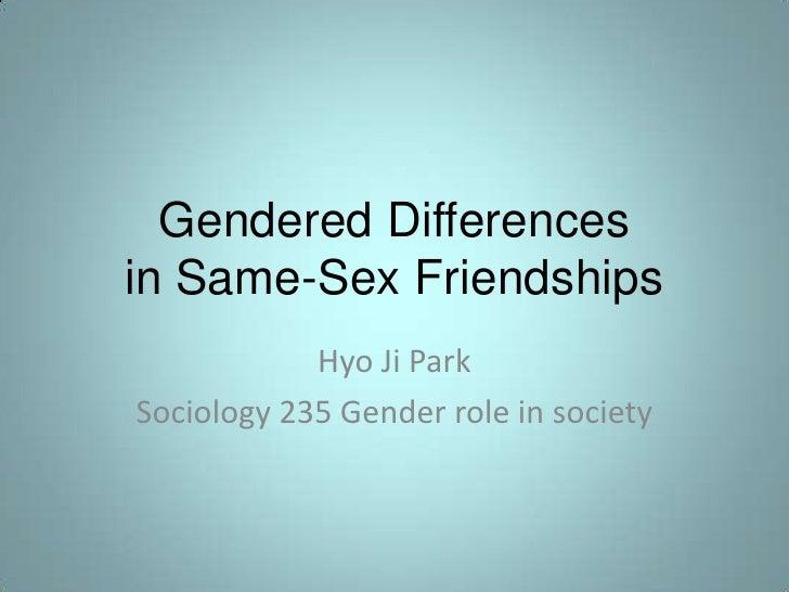 Gendered Differences                   in Same-Sex Friendships <br />HyoJi Park<br />Sociology 235 Gender role in society<...