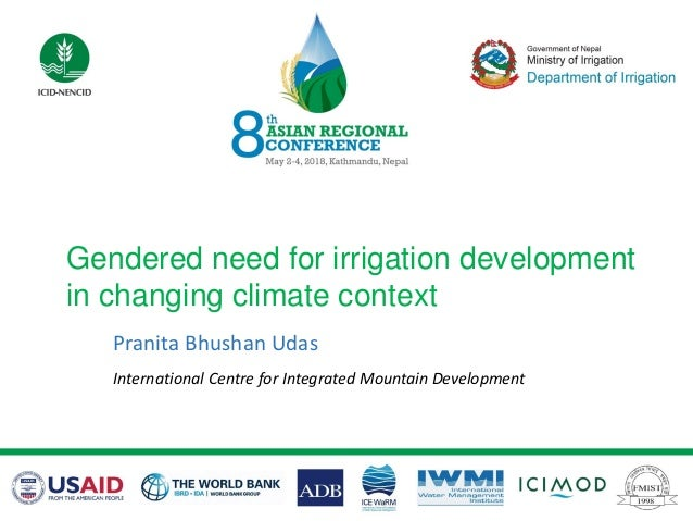 Gendered need for irrigation development in changing climate context Pranita Bhushan Udas International Centre for Integra...