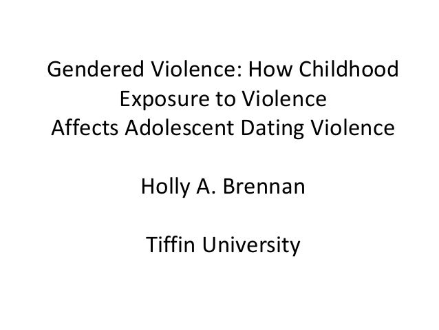 Gendered Violence: How ChildhoodExposure to ViolenceAffects Adolescent Dating ViolenceHolly A. BrennanTiffin University