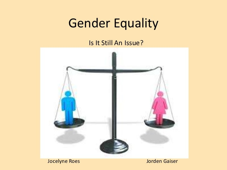 Gender Equality<br />Is It Still An Issue?<br />Jocelyne Roes 			      JordenGaiser<br />