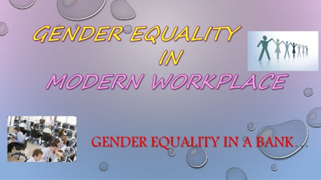GENDER EQUALITY IN A BANK…