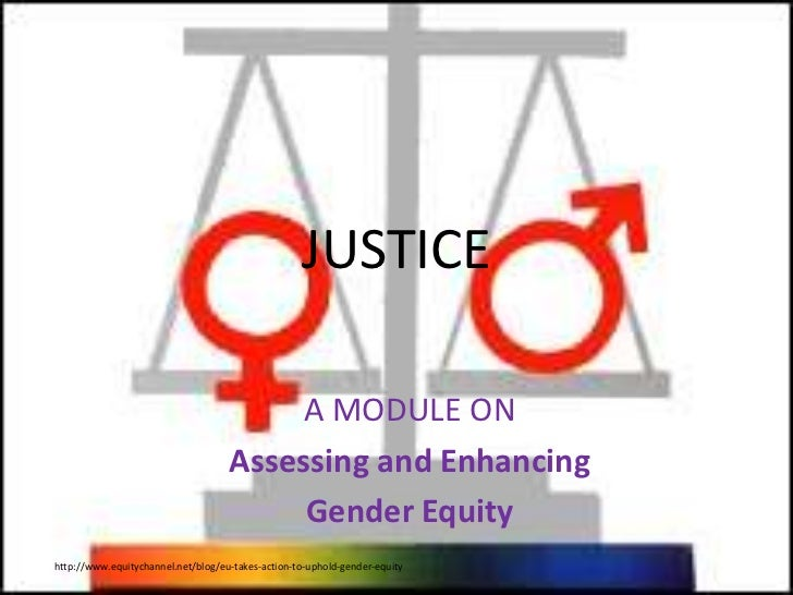 JUSTICE<br />A MODULE ON<br />Assessing and Enhancing <br />Gender Equity<br />http://www.equitychannel.net/blog/eu-takes-...