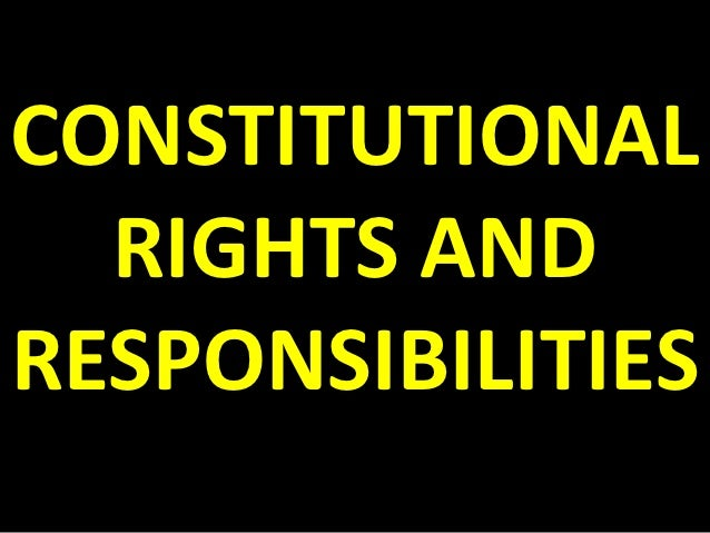 CONSTITUTIONAL  RIGHTS ANDRESPONSIBILITIES