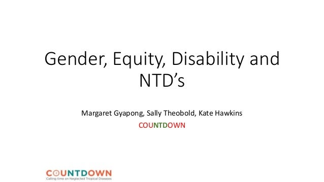 Gender, Equity, Disability and NTD's Margaret Gyapong, Sally Theobold, Kate Hawkins COUNTDOWN