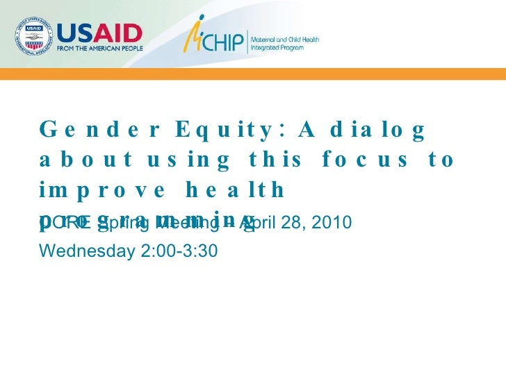 Gender Equity: A dialog about using this focus to improve health programming CORE Spring Meeting – April 28, 2010 Wednesda...