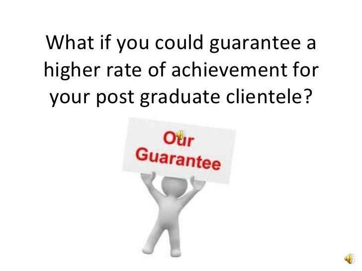 What if you could guarantee a higher rate of achievement for your post graduate clientele?