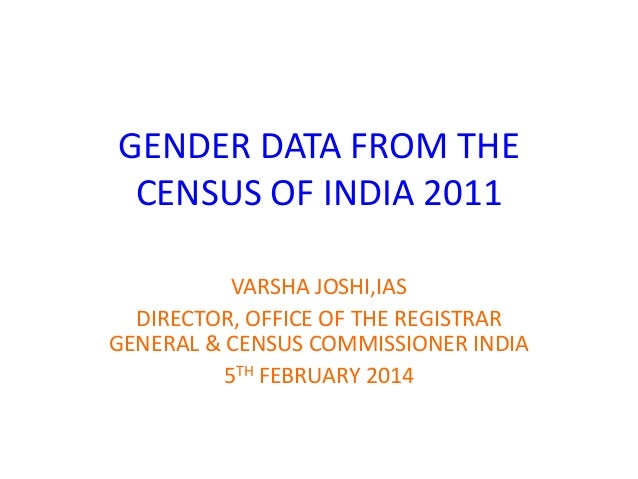 GENDER DATA FROM THE CENSUS OF INDIA 2011 VARSHA JOSHI,IAS DIRECTOR, OFFICE OF THE REGISTRAR GENERAL & CENSUS COMMISSIONER...