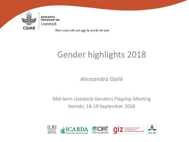 Gender highlights 2018 Alessandra Galiè Mid-term Livestock Genetics Flagship Meeting Nairobi, 18-19 September 2018