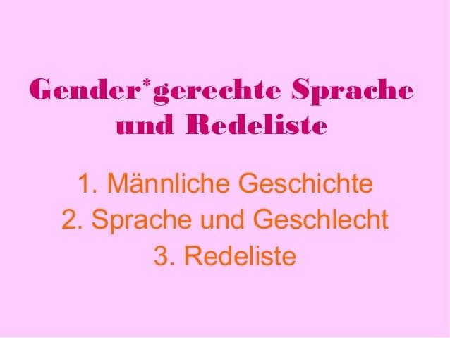 Gender*gerechte Sprache  und Redeliste  1. Männliche Geschichte  2. Sprache und Geschlecht  3. Redeliste