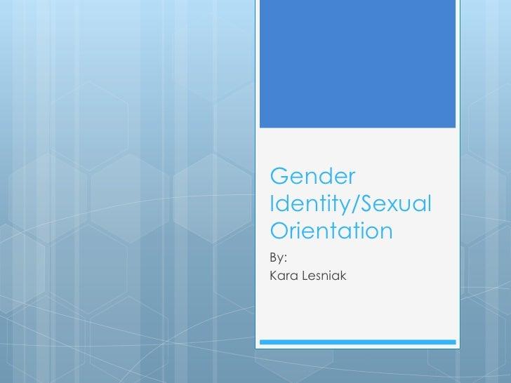 GenderIdentity/SexualOrientationBy:Kara Lesniak