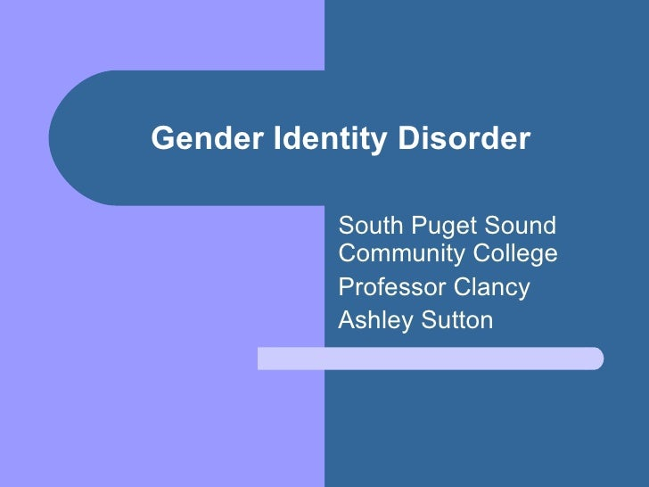 Gender Identity Disorder South Puget Sound Community College Professor Clancy Ashley Sutton