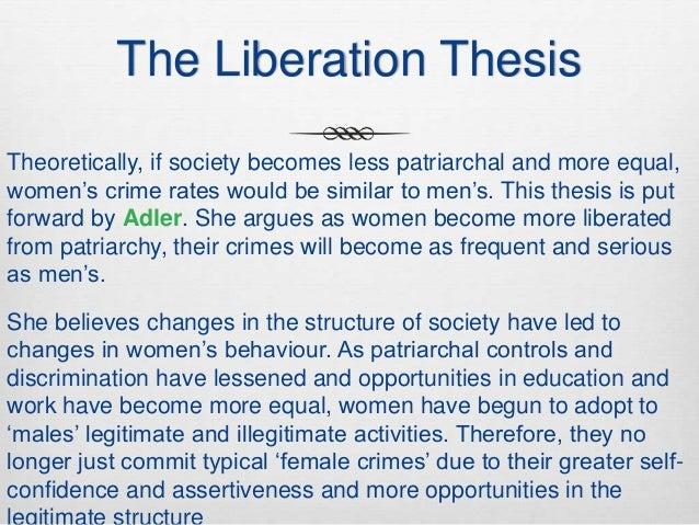 liberation thesis Start studying criminology final learn vocabulary, terms, and more with flashcards, games, and other study tools according to freda adler's liberation thesis.