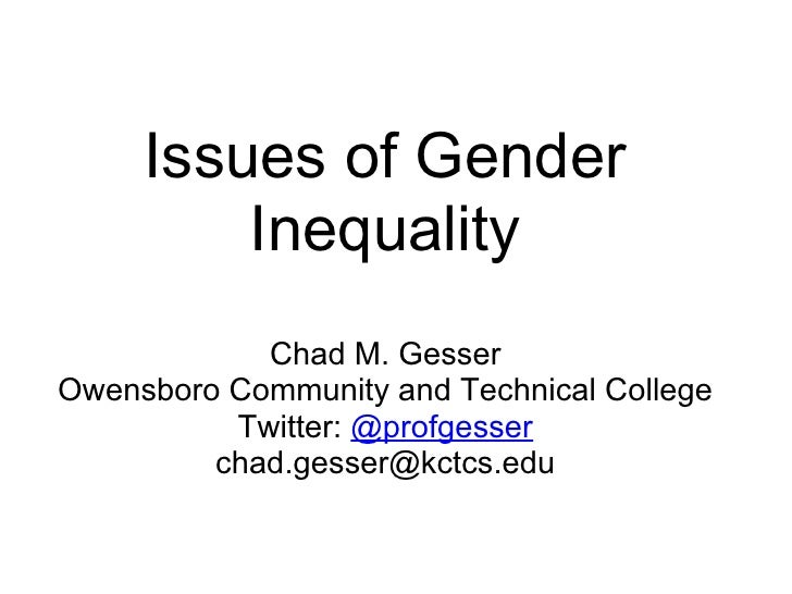 Issues of Gender Inequality Chad M. Gesser Owensboro Community and Technical College Twitter:  @profgesser [email_address]