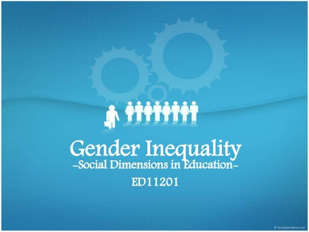 Gender Inequality -Social Dimensions in Education- ED11201