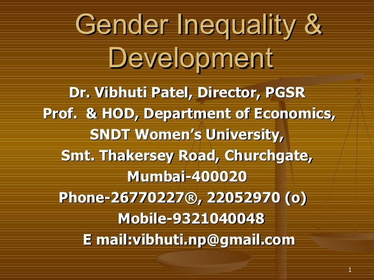 Gender Inequality & Development Dr. Vibhuti Patel, Director, PGSR Prof.  & HOD, Department of Economics, SNDT Women's Univ...