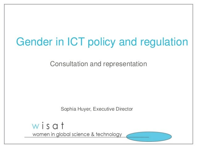 Gender in ICT policy and regulation Consultation and representation  Sophia Huyer, Executive Director