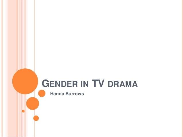 GENDER IN TV DRAMA  Hanna Burrows