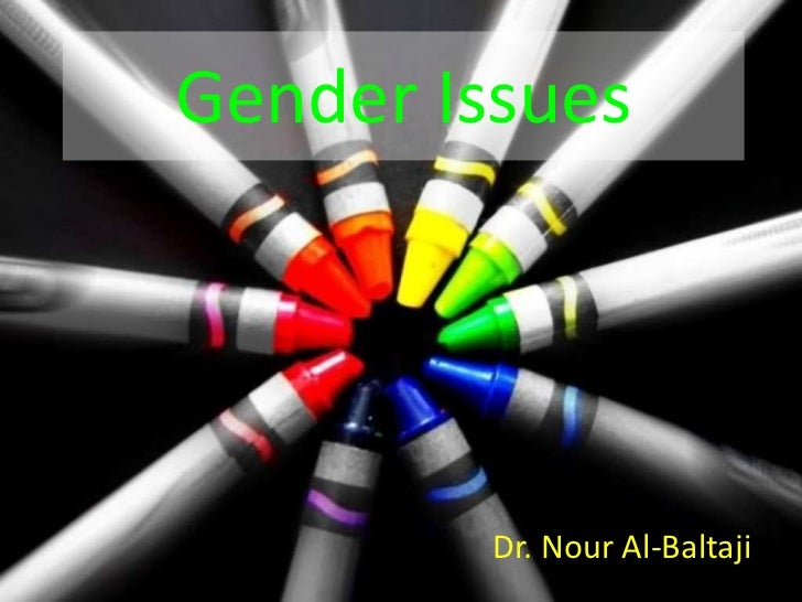 Gender Issues<br />Dr. Nour Al-Baltaji<br />