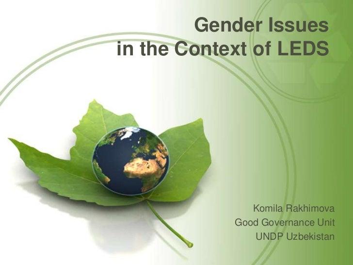 Gender Issuesin the Context of LEDS               Komila Rakhimova            Good Governance Unit               UNDP Uzbe...