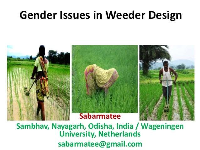 Gender Issues in Weeder Design Sabarmatee Sambhav, Nayagarh, Odisha, India / Wageningen University, Netherlands sabarmatee...