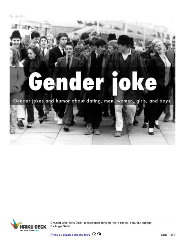 Gender joke  Created with Haiku Deck, presentation software that's simple, beautiful and fun.  By Angel Sethi  Photo by br...