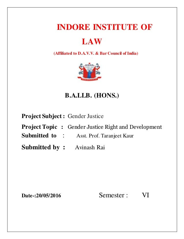 INDORE INSTITUTE OF LAW (Affiliated to D.A.V.V. & Bar Council of India) {{ B.A.LLB. (HONS.) Project Subject : Gender Justi...