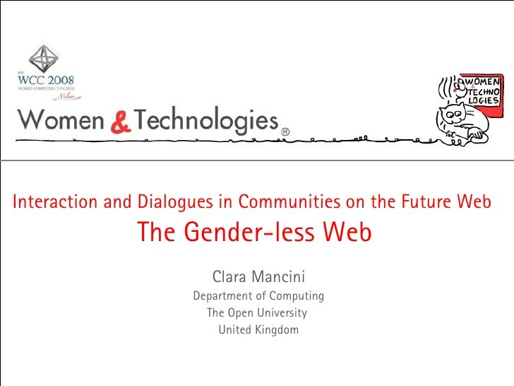 Interaction and Dialogues in Communities on the Future Web   The Gender-less Web Clara Mancini Department of Computing The...