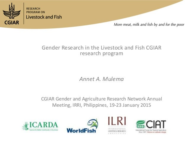 Gender Research in the Livestock and Fish CGIAR research program Annet A. Mulema CGIAR Gender and Agriculture Research Net...