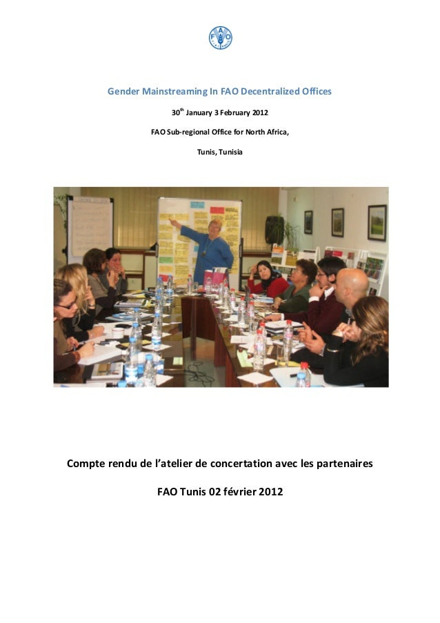 Gender Mainstreaming In FAO Decentralized Offices 30th January 3 February 2012 FAO Sub-regional Office for North Africa, T...