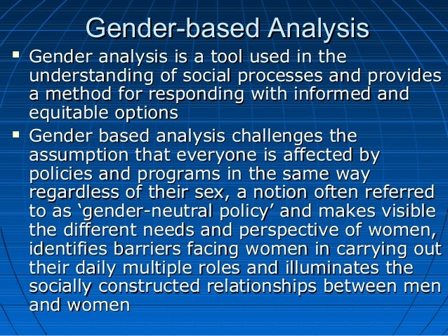 an analysis of cultural issues of gender gender roles and their treatment of men and women The significance of this is that the lives and experiences of women and men, including their experience of the legal system, occur within complex sets of differing social and cultural expectations' gender analysis recognises that.