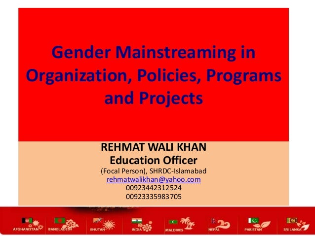 Gender Mainstreaming in Organization, Policies, Programs and Projects REHMAT WALI KHAN Education Officer (Focal Person), S...