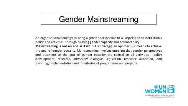An organisational strategy to bring a gender perspective to all aspects of an institution's policy and activities, through...