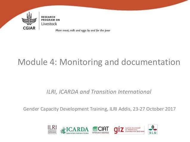 Module 4: Monitoring and documentation ILRI, ICARDA and Transition International Gender Capacity Development Training, ILR...
