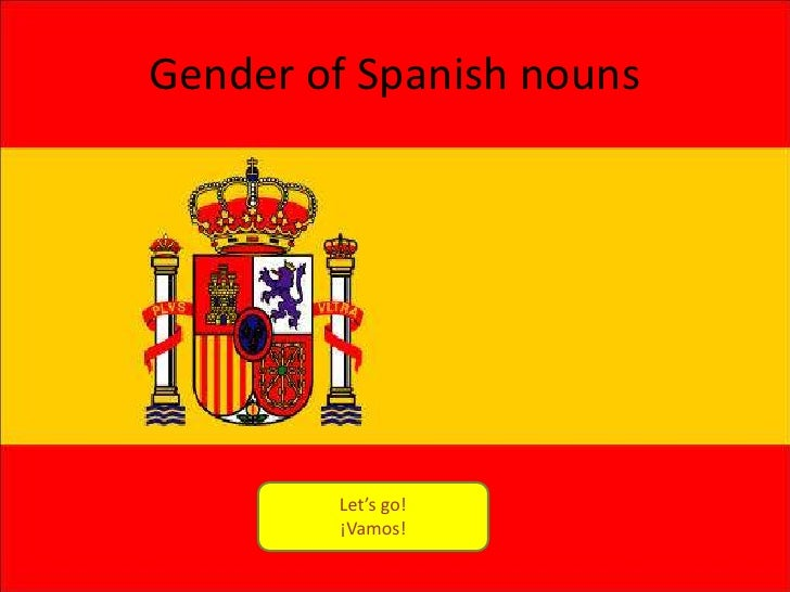 Gender of Spanish nouns        Let's go!        ¡Vamos!