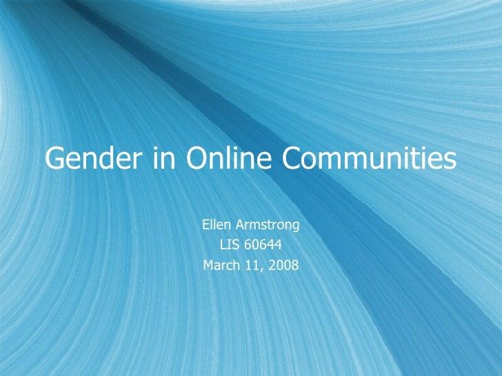 Gender in Online Communities Ellen Armstrong LIS 60644 March 11, 2008