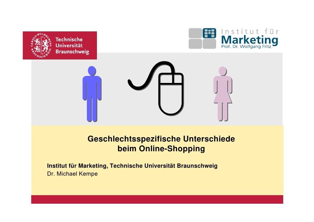 Geschlechtsspezifische Unterschiede                     beim Online-ShoppingInstitut für Marketing, Technische Universität...